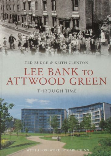 Lee Bank to Attwood Green Through Time, by Ted Rudge and Keith Clenton